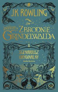 Fantastyczne zwierzęta Zbrodnie Grindelwalda Scenariusz oryginalny - Rowling Joanne K. | mała okładka
