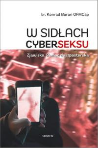 W sidłach cyberseksu Zjawisko. Pomoc duszpasterska - Konrad Baran | mała okładka