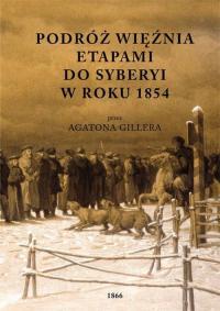 Podróż więźnia etapami do Syberyi w roku 1854 przez Agatona Gillera - Agaton Giller | mała okładka