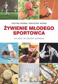 Żywienie młodego sportowca Co jeść, by zostać mistrzem - Mizera Justyna, Mizera Krzysztof | mała okładka