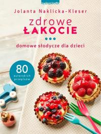 Zdrowe łakocie Domowe słodycze dla dzieci - Jolanta Naklicka-Kleser | mała okładka