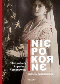 Niepokorne Silne kobiety imperium Romanowów - Andrzej Andrusiewicz | mała okładka