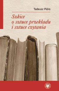 Szkice o sztuce przekładu i sztuce czytania - Tadeusz Pióro | mała okładka