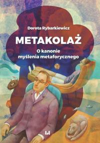 Metakolaż O kanonie myślenia metaforycznego - Dorota Rybarkiewicz   mała okładka