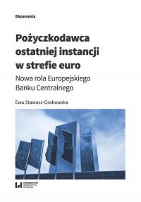 Pożyczkodawca ostatniej instancji w strefie euro Nowa rola Europejskiego Banku Centralnego - Ewa Stawasz-Grabowska | mała okładka