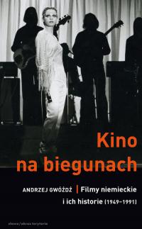 Kino na biegunach Filmy niemieckie i ich historie (1949-1991) - Andrzej Gwóźdź | mała okładka