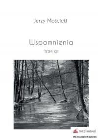 Wspomnienia Tom XIII - Jerzy Mościcki | mała okładka