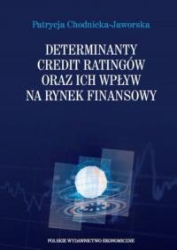 Determinanty credit ratingów oraz ich wpływ na rynek finansowy - Patrycja Chodnicka-Jaworska | mała okładka