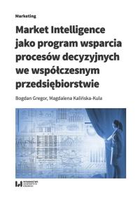 Market Intelligence jako program wsparcia procesów decyzyjnych we współczesnym przedsiębiorstwie - Gregor Bogdan, Kalińska-Kula Magdalena | mała okładka