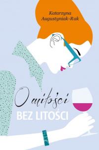 O miłości bez litości - Katarzyna Augustyniak-Rak | mała okładka