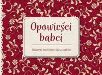Opowieści babci Historie rodzinne dla wnuków -  Opracowanie zbiorowe | mała okładka
