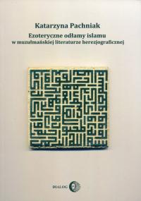 Ezoteryczne odłamy islamu w muzułmańskiej literaturze herezjograficznej - Katarzyna Pachniak   mała okładka