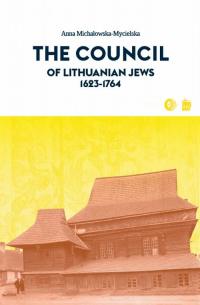 The Council of Lithuanian Jews 1623-1764 - Anna Michałowska-Mycielska | mała okładka