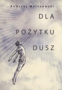 Dla pożytku dusz - Andrzej Malczewski   mała okładka