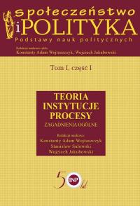 Społeczeństwo i polityka Podstawy nauk politycznych Tom 1 część 1 Teoria Instytucje Procesy. Zagadnienia ogólne -  | mała okładka