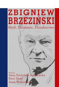 Zbigniew Brzeziński Myśl Działanie Dziedzictwo -    mała okładka