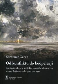 Od konfliktu do kooperacji Instytucjonalizacja konfliktu interesów zbiorowych w szwedzkim modelu gospodarczym - Sławomir Czech | mała okładka