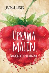 Uprawa malin w ogrodzie i gospodarstwie - Justyna Krulczuk | mała okładka