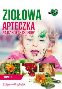 Ziołowa apteczka na dziecięce choroby Tom 1 - Zbigniew Przybylak | mała okładka