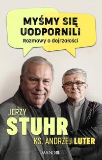Myśmy się uodpornili Rozmowy o dojrzałości - Stuhr Jerzy, Luter Andrzej | mała okładka