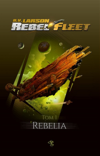 Rebel Fleet Tom 1 Rebelia - Larson B. V. | mała okładka