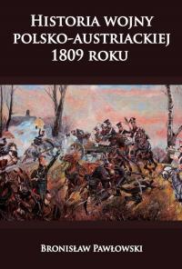 Historia wojny polsko-austriackiej 1809 roku - Bronisław Pawłowski | mała okładka