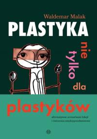 Plastyka nie tylko dla plastyków Alternatywne scenariusze lekcji i ćwiczenia międzyprzedmiotowe - Waldemar Malak | mała okładka