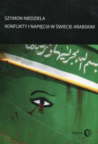 Konflikty i napięcia w świecie arabskim - Szymon Niedziela | mała okładka