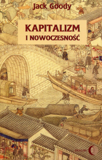 Kapitalizm i nowoczesność Islam, Chiny, Indie a narodziny Zachodu - Jack Goody | mała okładka