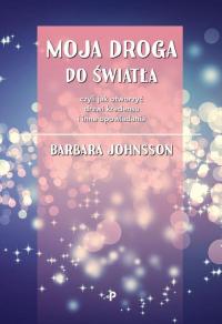 Moja droga do światła, czyli jak otworzyć drzwi kredensu i inne opowiadania - Barbara Johnsson | mała okładka