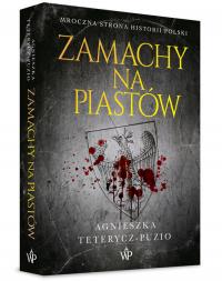 Zamachy na Piastów - Agnieszka Teterycz-Puzio | mała okładka