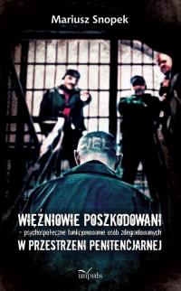 Więźniowie poszkodowani psychospołeczne funkcjonowanie osób zdegradowanych w przestrzeni penitencjarnej - Mariusz Snopek   mała okładka