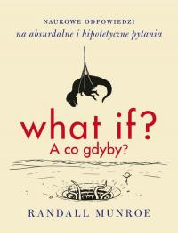 What if? A co gdyby? Naukowe odpowiedzi na absurdalne i hipotetyczne pytania - Randall Munroe | mała okładka