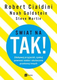 Świat na TAK! Zdobywaj przyjaciół, zyskuj pewność siebie i skutecznie przekonuj innych - Goldstein Noah, Martin Steve, Cialdini Robert | mała okładka