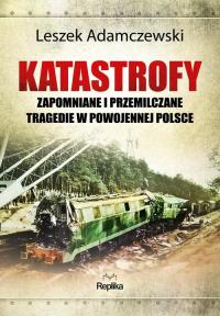 Katastrofy Zapomniane i przemilczane tragedie w powojennej Polsce - Leszek Adamczewski   mała okładka