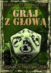 Graj z głową Almanach mistrza gry - Ignacy Trzewiczek | mała okładka