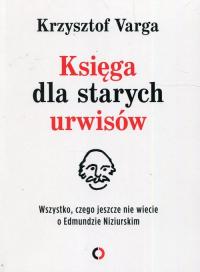 Księga dla starych urwisów Wszystko, czego jeszcze nie wiecie o Edmundzie Niziurskim - Krzysztof Varga | mała okładka