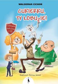 Cukierku ty łobuzie - Waldemar Cichoń | mała okładka