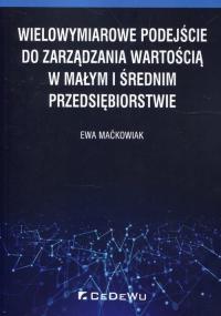 Wielowymiarowe podejście do zarządzania wartością w małym i średnim przedsiębiorstwie - Ewa Maćkowiak   mała okładka