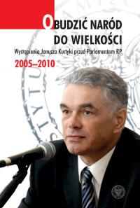 Obudzić naród do wielkości Wystąpienia Janusza Kurtyki przed Parlamentem RP 2005–2010 -  | mała okładka