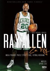 Ray Allen Za trzy. Moja podróż przez życie i grę, którą kocham - Allen Ray, Arkush Michael   mała okładka