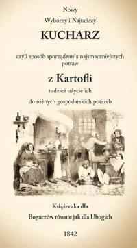 Nowy Wyborny i Najtańszy Kucharz czyli sposób sporządzania najsmaczniejszych potraw z Kartofli tudzi -  | mała okładka
