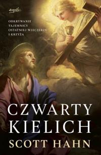 Czwarty kielich Odkrywanie tajemnicy Ostatniej Wieczerzy i krzyża - Scott Hahn | mała okładka