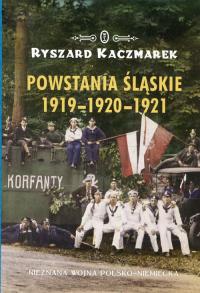 Powstania Śląskie 1919-1920-1921 Nieznana wojna polsko-niemiecka - Ryszard Kaczmarek   mała okładka
