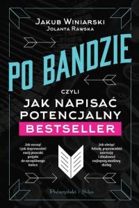 Po bandzie czyli jak napisać potencjalny bestseller - Winiarski Jakub, Rawska Jolanta   mała okładka