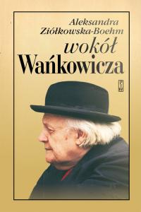Wokół Wańkowicza - Aleksandra Ziółkowska-Boehm   mała okładka