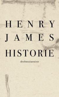 Historie drobnoziarniste - Henry James | mała okładka