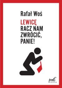 Lewicę racz nam zwrócić Panie - Rafał Woś   mała okładka