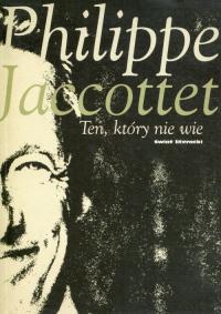 Ten, który nie wie - Philippe Jaccottet | mała okładka