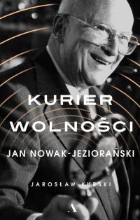 Kurier wolności Jan Nowak-Jeziorański - Jarosław Kurski | mała okładka